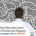 Steps in Getting Tailor-made Lowest Interest Rate Personal Loan Singapore Packages