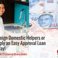 Are you Foreign Domestic Helpers or Maids? Apply an Easy Approval Loan with Credit 21