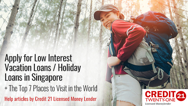 Apply for Low Interest Vacation Loans / Holiday Loans in Singapore Plus The Top 7 Places to Visit in 2018