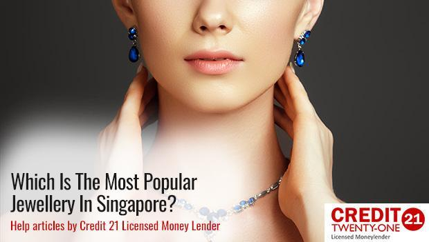 Which-Is-The-Most-Popular-Jewellery-In-Singapore Credit 21 Jewellery Loan
