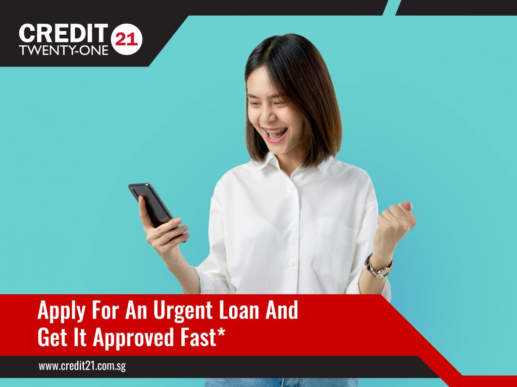 Apply For Urgent Loan With Fast Approval Singapore Credit 21
