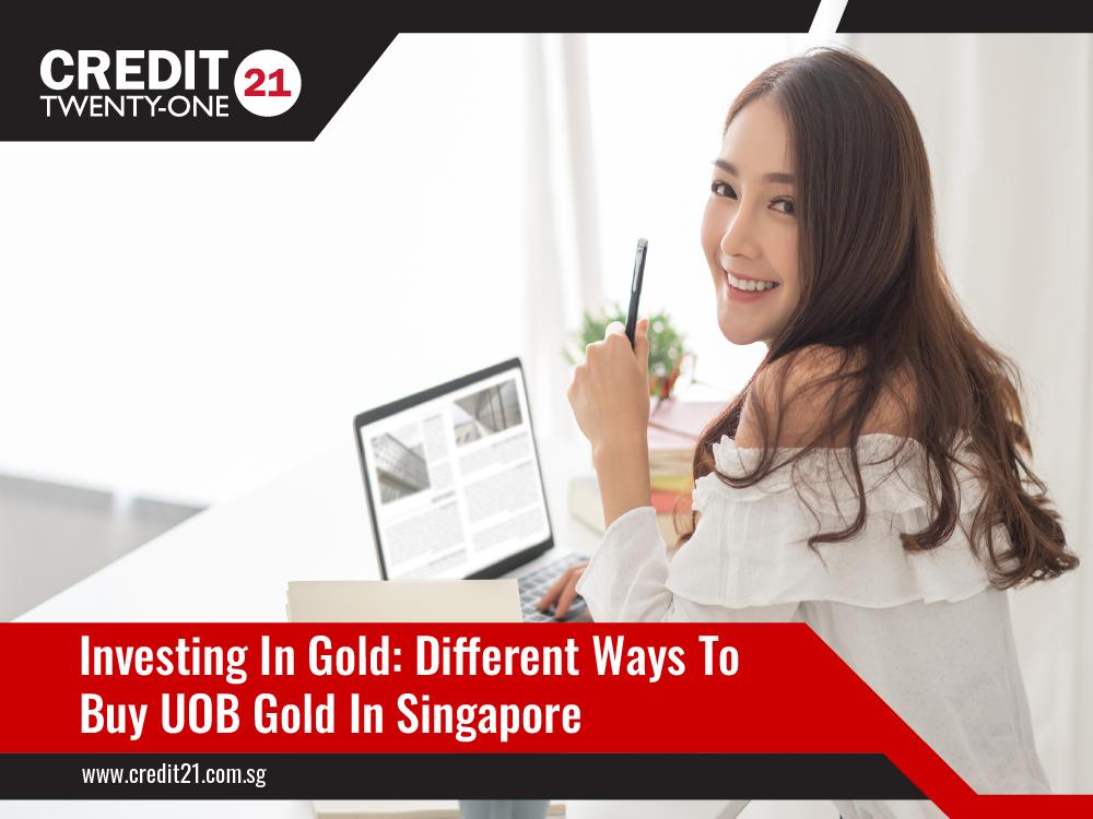 Different Ways To Buy UOB Gold In Singapore Credit 21 Licensed Moneylender