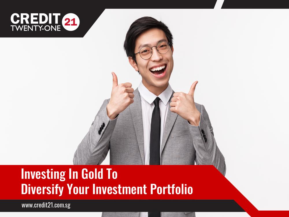 Investing In Gold To Diversify Your Investment Portfolio Credit 21 Licensed Moneylender Singapore