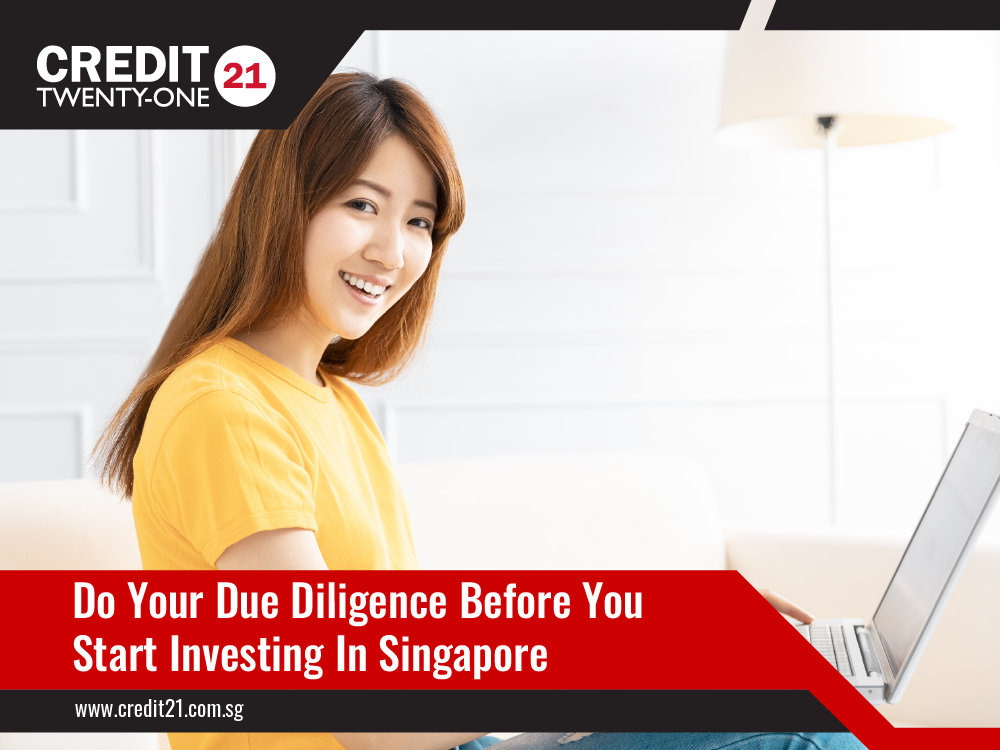 Do Your Due Diligence Before You Start Investing In Singapore Credit 21 Licensed Moneylender