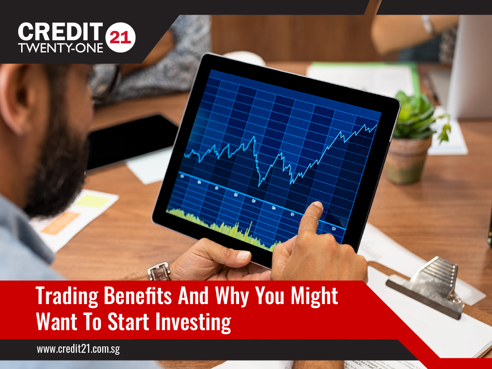 Trading Benefits And Why You Might Want To Start Credit 21 Licensed Moneylender Singapore