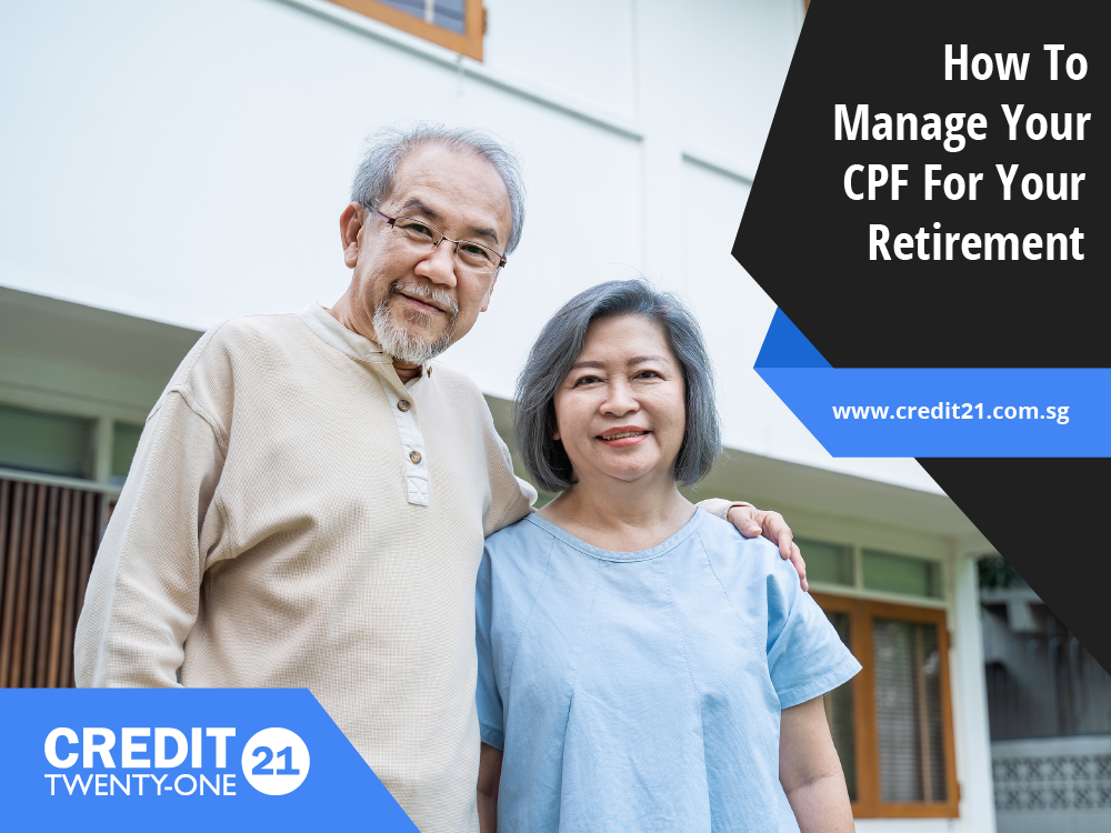 How To Manage Your CPF For Your Retirement In Singapore